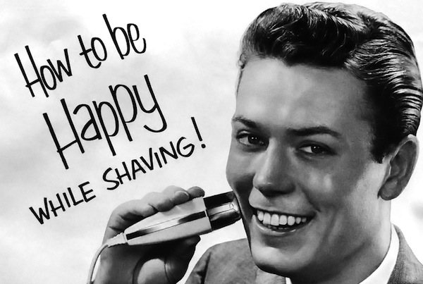 How to be happy while shaving