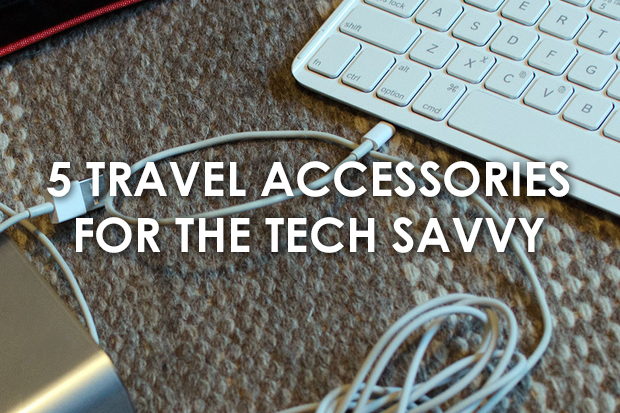5 Travel Accessories for the Tech Savvy