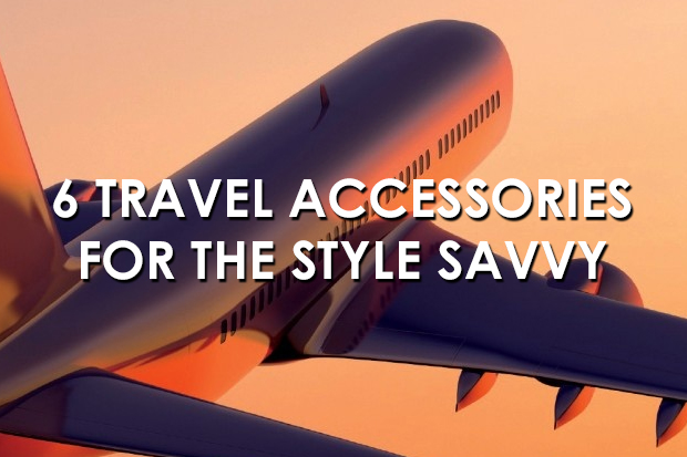 6 Travel Accessories for the Style Savvy